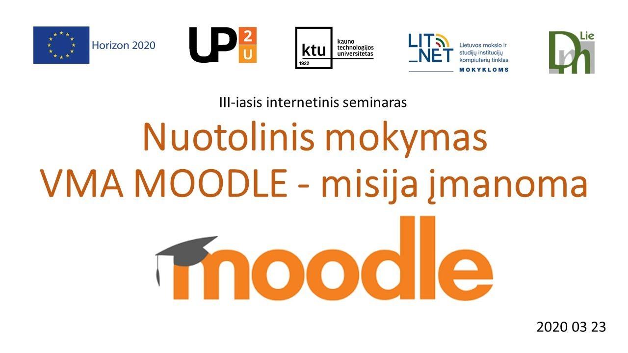 III-iasis seminaras Nuotolinis mokymas VMA MOODLE - misija įmanoma (2020.03.23)